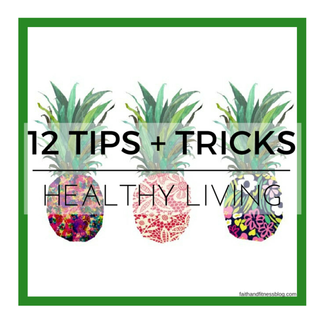 Healthy Living Tips + Tricks | Faith and Fitness Blog